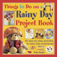Things to Do on a Rainy Day Project Book : 50 Step-by-step Activities to Keep Kids Entertained, Hardback Book