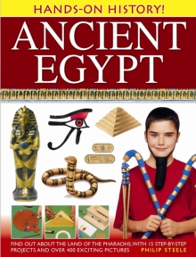 Hands-on History! Ancient Egypt : Find Out About the Land of the Pharaohs, with 15 Step-by-step Projects and Over 400 Exciting Pictures, Hardback Book