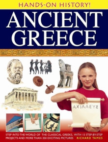 Hands-on History! Ancient Greece : Step into the World of the Classical Greeks, with 15 Step-by-step Projects and 350 Exciting Pictures, Hardback Book