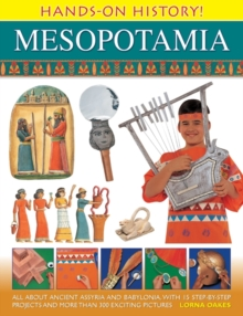 Hands on History! Mesopotamia : All About Ancient Assyria and Babylonia, with 15 Step-by-step Projects and More Than 300 Exciting Pictures, Hardback Book