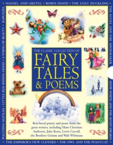 Classic Collection of Fairy Tales & Poems : Best-loved Poetry and Prose from the Great Writers, Including Hans Christian Andersen, John Keats, Lewis Carroll, the Brothers Grimm and Walt Whitman, Hardback Book