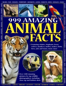 999 Amazing Animal Facts : Featuring Whales, Elephants, Bears, Wolves, Monkeys, Turtles, Snakes, Birds, Bees, Ants and Many, Many More, Paperback Book
