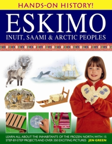 Hands-on History! Eskimo Inuit, Saami & Arctic Peoples : Learn All About the Inhabitants of the Frozen North, with 15 Step-by-step Projects and Over 350 Exciting Pictures, Hardback Book