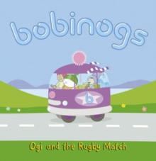 Bobinogs, The: Ogi and the Rugby Match, Paperback / softback Book