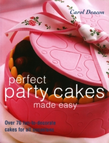 Perfect Party Cakes Made Easy : Over 70 Fun-to-decorate Cakes for All Occasions, Paperback / softback Book