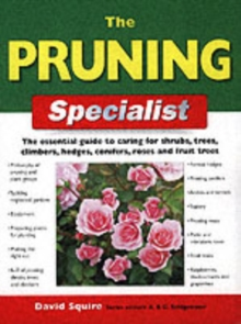 The Pruning Specialist : The Essential Guide to Caring for Shrubs, Trees, Climbers, Hedges, Conifers, Roses and Fruit Trees, Paperback Book