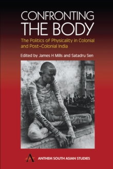 Confronting the Body : The Politics of Physicality in Colonial and Post-colonial India, Hardback Book
