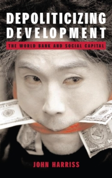 Depoliticizing Development : The World Bank and Social Capital, Paperback / softback Book