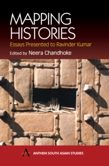 Mapping Histories : Essays Presented to Ravinder Kumar, Hardback Book