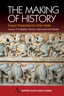 The Making of History : Essays Presented to Irfan Habib, Hardback Book