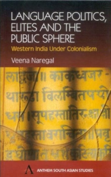 Language Politics, Elites and the Public Sphere : Western India Under Colonialism, Hardback Book