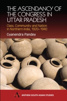 The Ascendancy of the Congress in Uttar Pradesh : Class, Community and Nation in Northern India, 1920-1940, Hardback Book