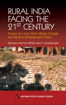 Rural India Facing the 21st Century : Essays on Long Term Village Change and Recent Development Policy, Hardback Book
