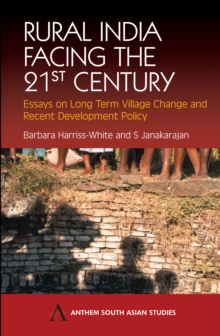 Rural India Facing the 21st Century : Essays on Long Term Village Change and Recent Development Policy, Paperback / softback Book