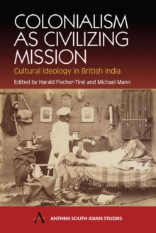 Colonialism as Civilizing Mission : Cultural Ideology in British India, Hardback Book