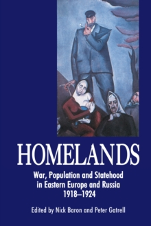 Homelands : War, Population and Statehood in Eastern Europe and Russia, 1918-1924, Hardback Book