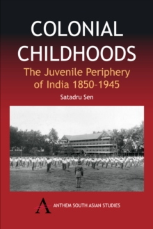 Colonial Childhoods : The Juvenile Periphery of India 1850-1945, Hardback Book