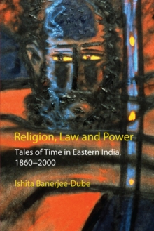 Religion, Law and Power : Tales of Time in Eastern India, 1860-2000, Hardback Book