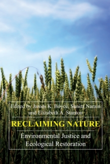 Reclaiming Nature : Environmental Justice and Ecological Restoration, Paperback / softback Book