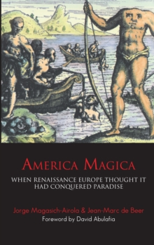 America Magica : When Renaissance Europe Thought it Had Conquered Paradise, Paperback Book