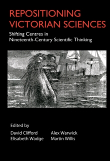 Repositioning Victorian Sciences : Shifting Centres in Nineteenth-Century Thinking, PDF eBook