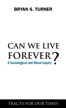 Can We Live Forever? : A Sociological and Moral Inquiry, Hardback Book