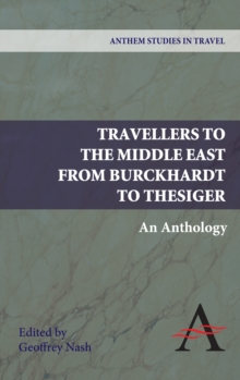 Travellers to the Middle East from Burckhardt to Thesiger : An Anthology, Hardback Book