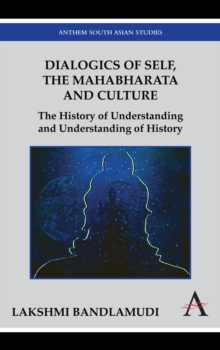 Dialogics of Self, the Mahabharata and Culture : The History of Understanding and Understanding of History, Hardback Book