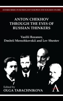Anton Chekhov Through the Eyes of Russian Thinkers : Vasilii Rozanov, Dmitrii Merezhkovskii and Lev Shestov, Hardback Book