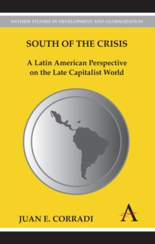South of the Crisis : A Latin American Perspective on the Late Capitalist World, Hardback Book