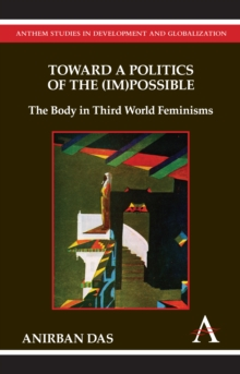 Toward a Politics of the (Im)Possible : The Body in Third World Feminisms, Hardback Book