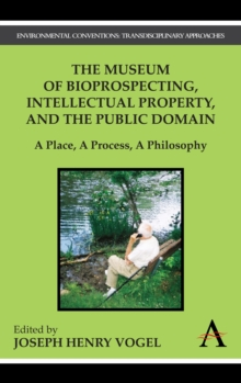 The Museum of Bioprospecting, Intellectual Property, and the Public Domain : A Place, A Process, A Philosophy, Hardback Book