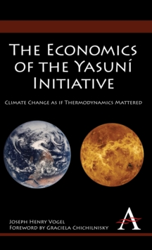 The Economics of the Yasuni Initiative : Climate Change as If Thermodynamics Mattered, Hardback Book
