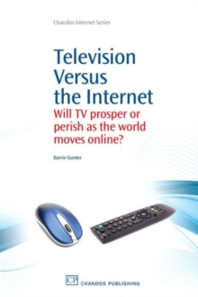 Television Versus the Internet : Will TV Prosper or Perish as the World Moves Online?, Paperback / softback Book