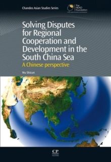 Solving Disputes for Regional Cooperation and Development in the South China Sea : A Chinese Perspective, Hardback Book