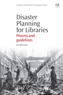 Disaster Planning for Libraries : Process and Guidelines, Paperback / softback Book