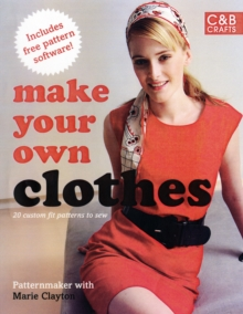 Make Your Own Clothes: Twenty Custom-Fit Patterns to Sew, Paperback Book