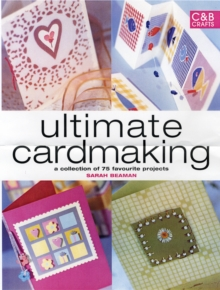 Ultimate Cardmaking: A Collection of over 150 Techniques and Projects, Hardback Book