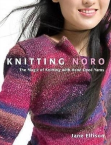 Knitting Noro : The Magic of Knitting with Hand-dyed Yarns, Hardback Book