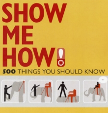 Show Me How : 500 Things You Should Know, Paperback / softback Book