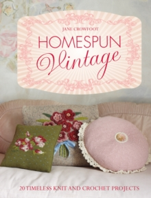 Homespun Vintage : 20 Timeless Knit and Crochet Projects, Hardback Book