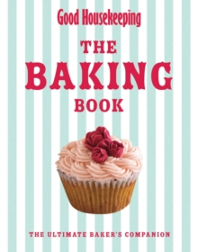 Good Housekeeping the Baking Book : The Ultimate Baker's Companion, Hardback Book