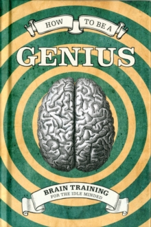 How To Be A Genius : Brain training for the idle minded, Hardback Book