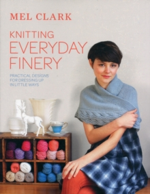 Knitting Everyday Finery : Practical Designs for Dressing Up in Little Ways, Paperback Book