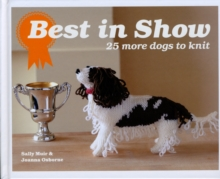 Best In Show: 25 more dogs to knit, Hardback Book