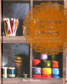 The Gentle Art of Stitching : 40 projects inspired by everyday beauty, Hardback Book