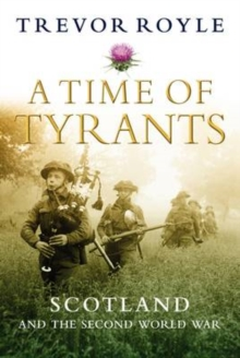 A Time of Tyrants : Scotland and the Second World War, Paperback Book