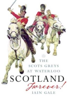 Scotland Forever : The Scots Greys at Waterloo, Paperback Book