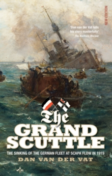 The Grand Scuttle : The Sinking of the German Fleet at Scapa Flow in 1919, Paperback / softback Book