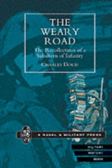 The Weary Road : The Recollections of a Subaltern of Infantry, Paperback Book